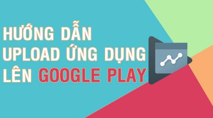 Hướng dẫn đău úng dụng lên Google Play
