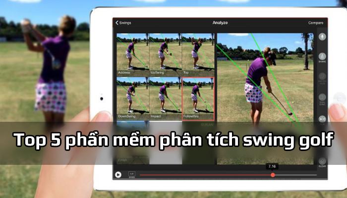 Top 5 phần mềm golf trên điện thoại giúp phân tích cú swing hay nhất