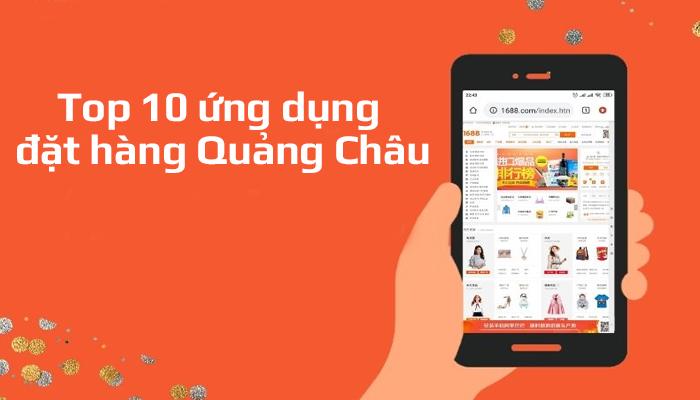 Top 10 ứng dụng đặt hàng Quảng Châu trên điện thoại